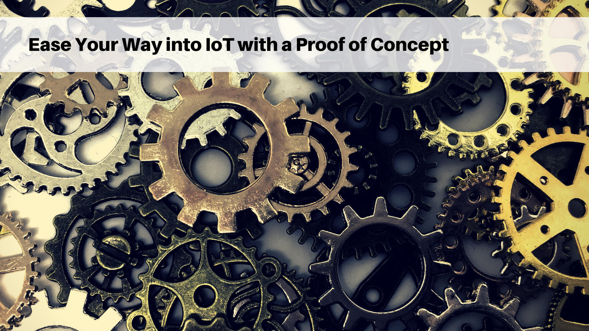 Ease Your Way into IoT with a Proof of Concept